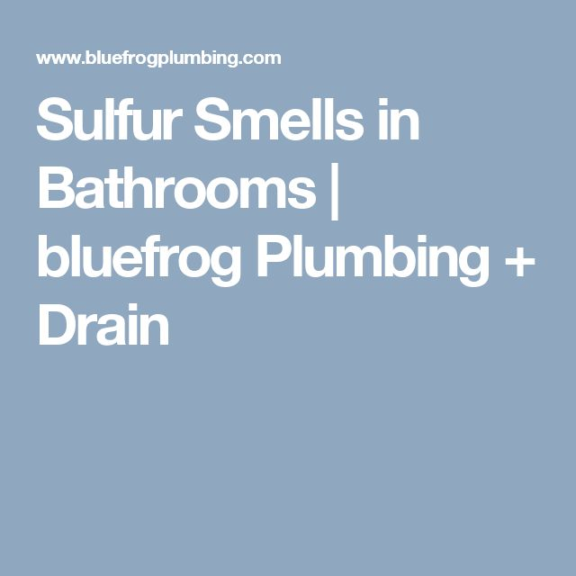 Why Does My Bathroom Smell Like Sulfur | Plumbing drains ...