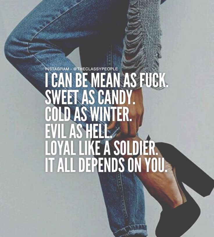 I Can Be Mean As Fuck Sweet As Candy Cold As Winter Evil As Hell Loyal Like A Soldier All Depends On You
