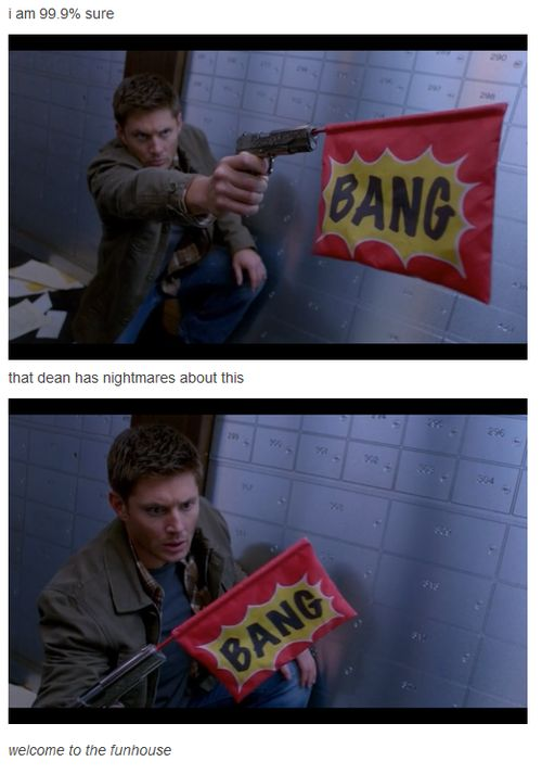 I am 99.9% sure  that Dean has nightmares about this  welcome to the funhouse
