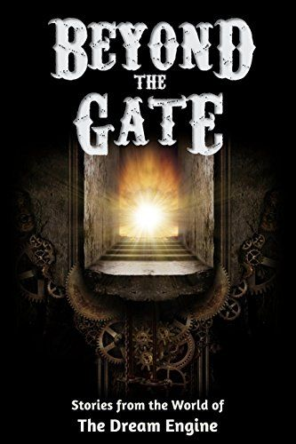 Beyond the Gate: Stories from the World of The Dream Engine (Engine World) - http://steampunkvapemod.com/beyond-the-gate-stories-from-the-world-of-the-dream-engine-engine-world/