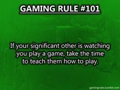 "Gaming rule… ""I wanna play…"", ""All right,, come on in here, and I'll teach you how."""