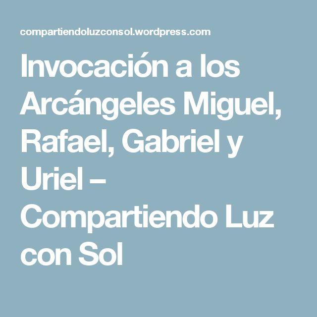 Invocación a los Arcángeles Miguel, Rafael, Gabriel y Uriel – Compartiendo Luz con Sol