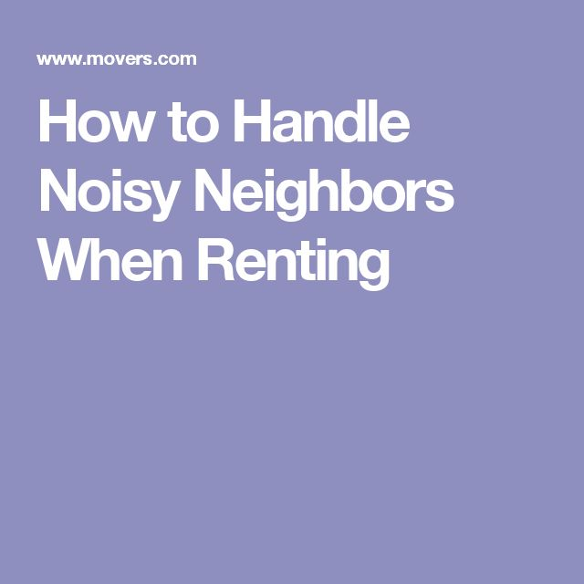 How to Handle Noisy Neighbors When Renting