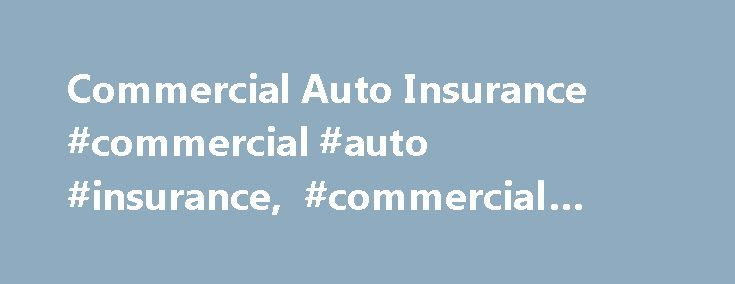 Commercial Auto Insurance #commercial #auto #insurance, #commercial #insurance http://nevada.nef2.com/commercial-auto-insurance-commercial-auto-insurance-commercial-insurance/  Commercial Auto Insurance Minimum Requirements Most states require that all registered vehicles be covered by liability insurance. Some states even require you to purchase uninsured motorist coverage and no-fault car insurance. Your commercial vehicle is no exception to the rule. Most states require at least the same…
