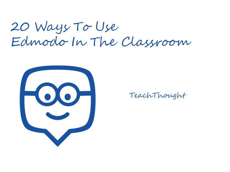 20 Ways To Use Edmodo In The Classroom