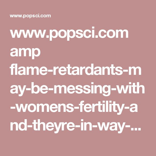 www.popsci.com amp flame-retardants-may-be-messing-with-womens-fertility-and-theyre-in-way-more-than-yoga-mats