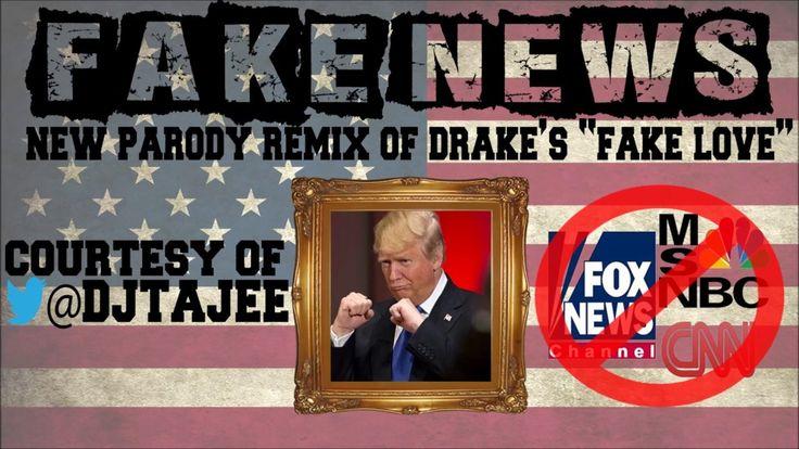"Fake News Song (Trump Parody Remix of Drake's ""Fake Love"") https://www.youtube.com/watch?v=ywa7WBiX59w"