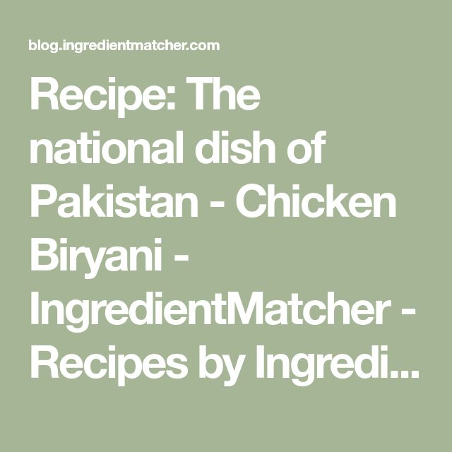 Recipe: The national dish of Pakistan - Chicken Biryani - IngredientMatcher - Recipes by Ingredients