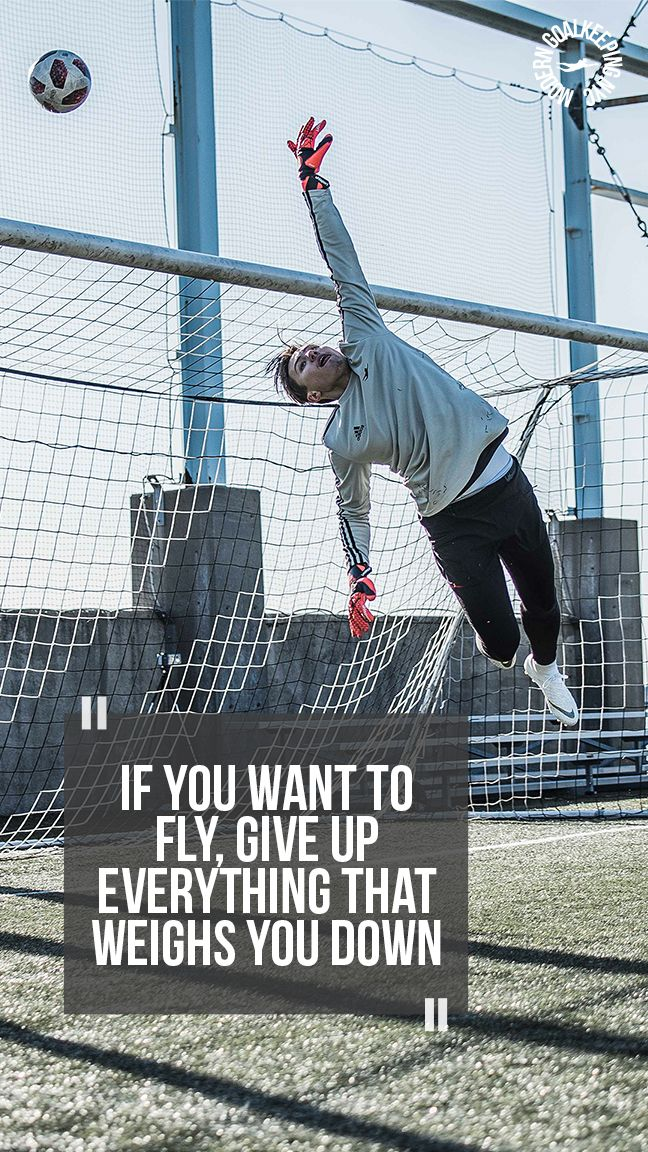 If You Want To Fly Give Up Everything That Weighs You Down Moderngoalkeeping Goalkeeper Quotes Soccer Keeper Soccer Goalie