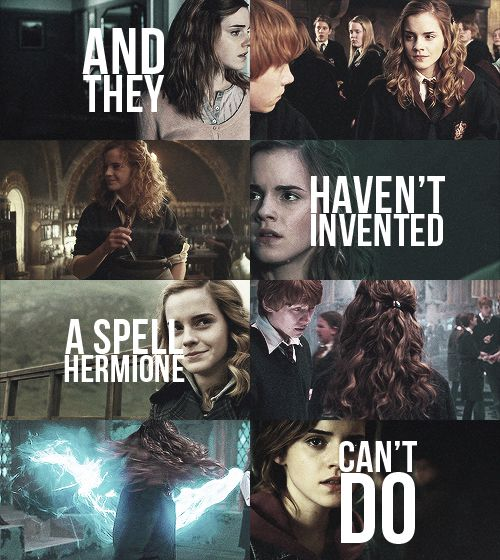 "Just do not give her a broomstick.    And can I completely nerd out here for a second and point out that the actual quote is ""and they haven't invented a spell OUR Hermionie can't do""? Seriously, guys. :P"