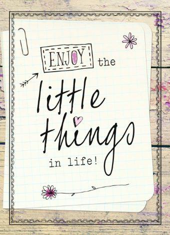 """Wees zuinig op wie je lief is en laat weten dat je aan mensen denkt! Stuur ze een kaartje uit de collectie Quotefulness: """"Enjoy the little things in life!""""."""