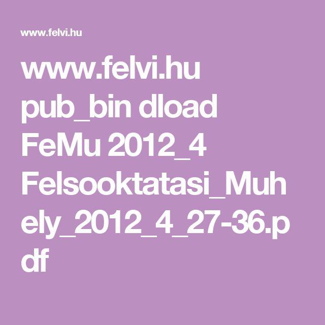 www.felvi.hu pub_bin dload FeMu 2012_4 Felsooktatasi_Muhely_2012_4_27-36.pdf