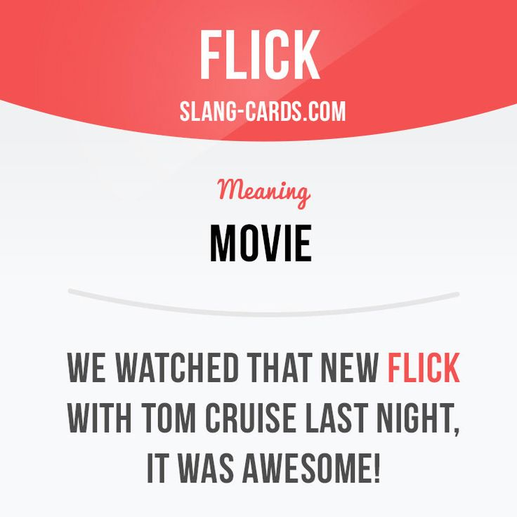 """Flick"" means ""movie"". Example: We watched that new flick with Tom Cruise last night, it was awesome! Learning English can be fun!   Visit our website: learzing.com #slang #saying #sayings #phrase #phrases #expression #expressions #english #englishlanguage #learnenglish #studyenglish #language #vocabulary #dictionary #grammar #efl #esl #tesl #tefl #toefl #ielts #toeic #englishlearning #funenglish #easyenglish #flick #movie"
