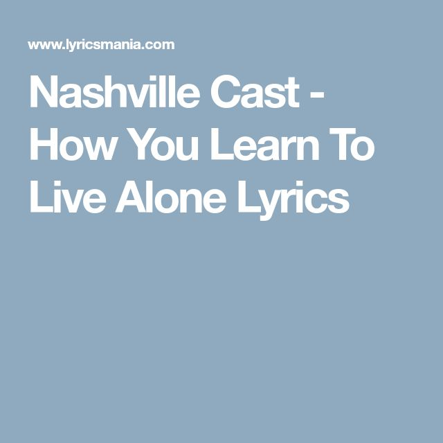Nashville Cast - How You Learn To Live Alone Lyrics