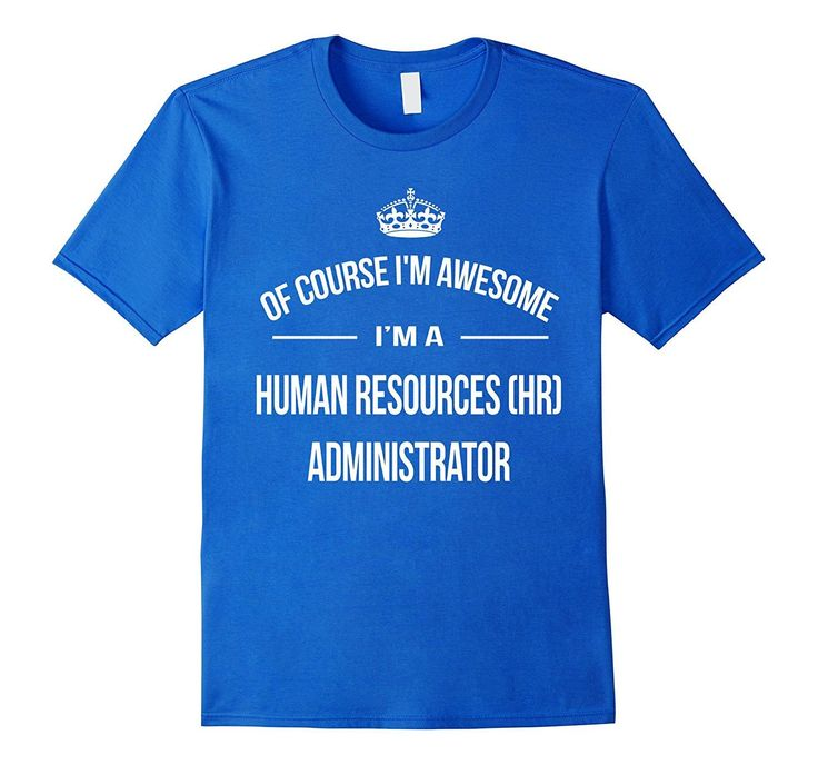 Of Course I'm Awesome I'm A Human Resources(HR)Administrator