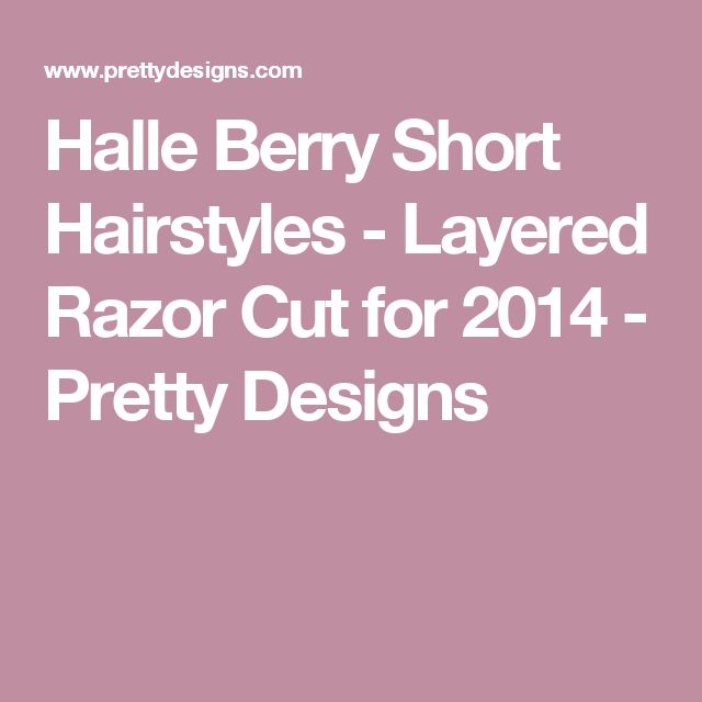 Halle Berry Short Hairstyles - Layered Razor Cut for 2014 - Pretty Designs