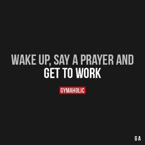 Wake Up, Say A Prayer And