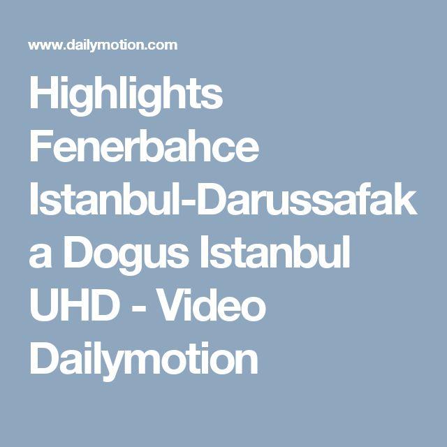 Highlights Fenerbahce Istanbul-Darussafaka Dogus Istanbul UHD - Video Dailymotion