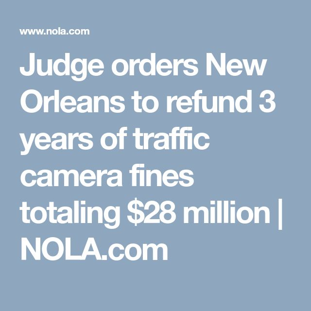 Judge orders New Orleans to refund 3 years of traffic camera fines totaling $28 million |       NOLA.com