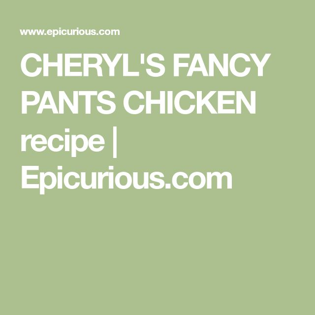 CHERYL'S FANCY PANTS CHICKEN recipe | Epicurious.com