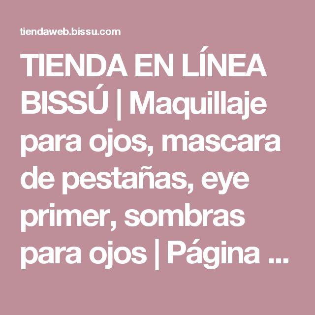 TIENDA EN LÍNEA BISSÚ | Maquillaje para ojos, mascara de pestañas, eye primer, sombras para ojos | Página (2)
