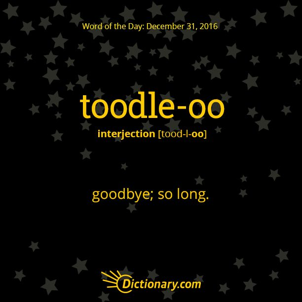Today's Word of the Day is toodle-oo. Learn its definition, pronunciation, etymology and more. Join over 19 million fans who boost their vocabulary every day.