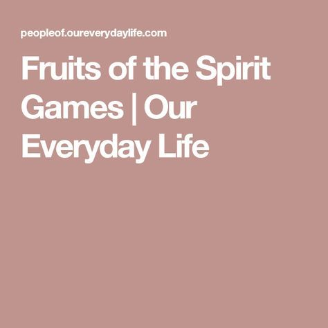 Fruits of the Spirit Games   Our Everyday Life