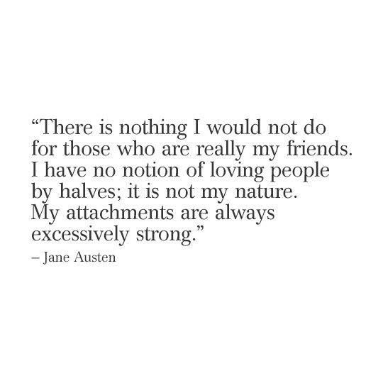 I Have No Notion Of Loving People By Halves; My Attachments Are Always  Excessively Strong.