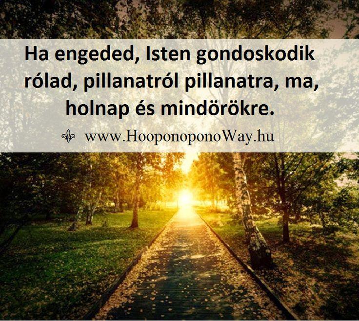 Hálát adok a mai napért. Ha engeded, Isten gondoskodik rólad, pillanatról pillanatra, ma, holnap és mindörökre. Ha elutasítod, nem tehet semmit. Szabad választásod van. Pillanatról pillanatra. Így szeretlek, Élet! Köszönöm. Szeretlek ❤️ ⚜ Ho'oponoponoWay Magyarország ⚜ www.HooponoponoWay.hu
