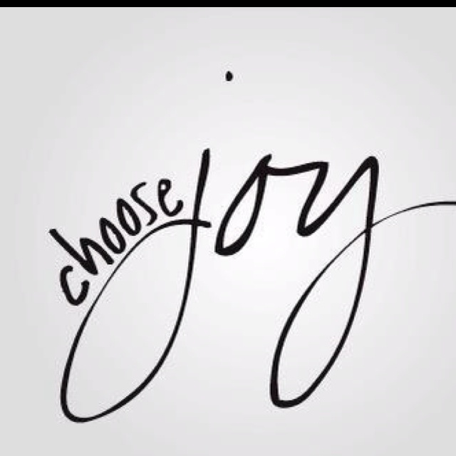 Choose Joy, Joy