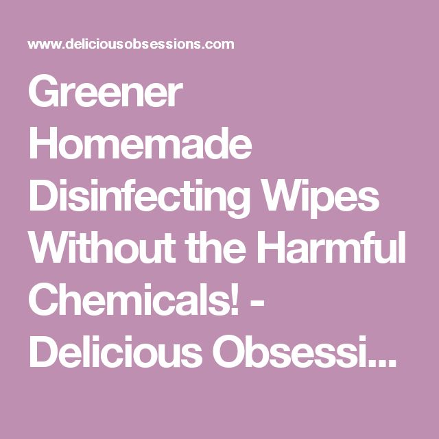 Greener Homemade Disinfecting Wipes Without the Harmful Chemicals! - Delicious Obsessions®