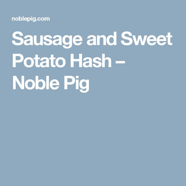 Sausage and Sweet Potato Hash – Noble Pig