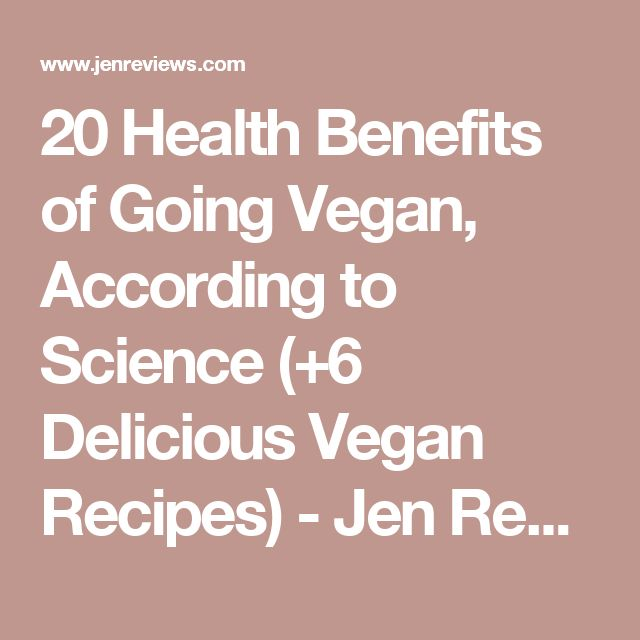 20 Health Benefits of Going Vegan, According to Science (+6 Delicious Vegan Recipes) - Jen Reviews