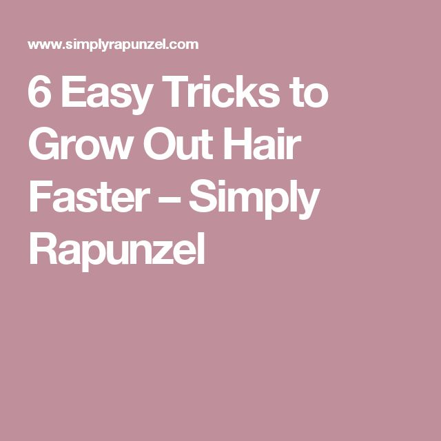6 Easy Tricks to Grow Out Hair Faster – Simply Rapunzel