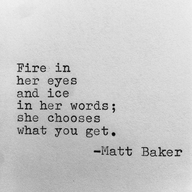 Fire in her eyes and ice in her words, she chooses what you get.