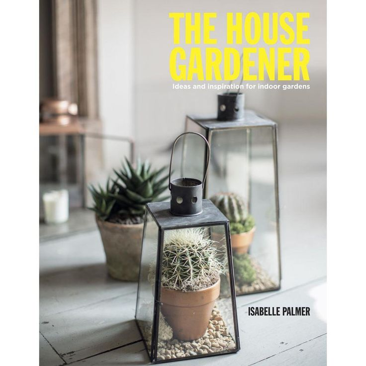 The House Gardener: Ideas And Inspiration For Indoor Gardens   This Book  Would Be