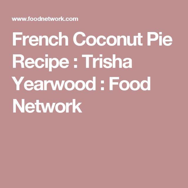 French Coconut Pie Recipe : Trisha Yearwood : Food Network
