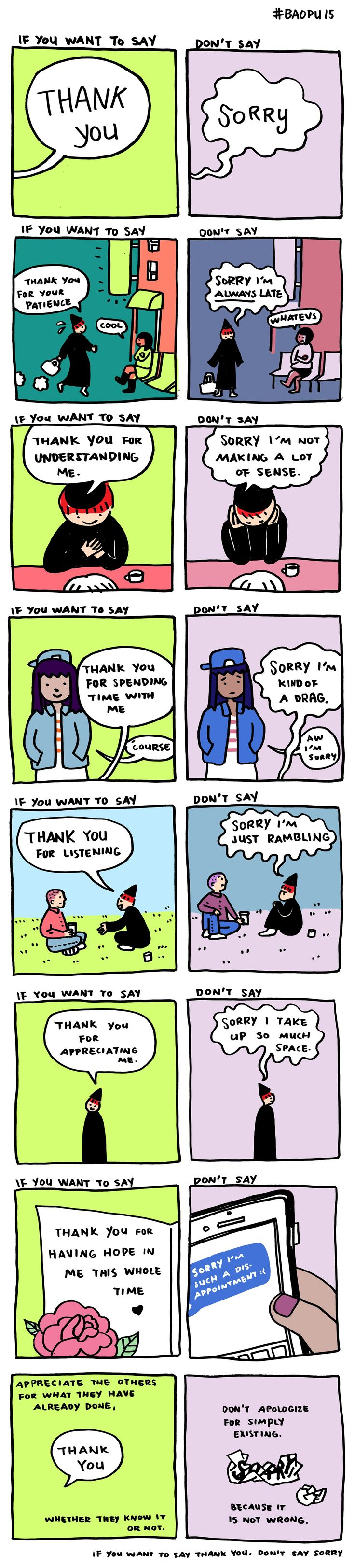 sorry, not sorry http://www.upworthy.com/an-8-part-comic-for-people-who-say-im-sorry-too-often?c=ufb7