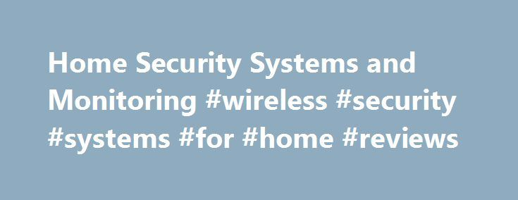 Home Security Systems and Monitoring #wireless #security #systems #for #home #reviews http://entertainment.nef2.com/home-security-systems-and-monitoring-wireless-security-systems-for-home-reviews/  # HTC Connected Home – Peace of Mind When You re Home or Away Sleep a little better at night and when you re away with top-of-the line alarm systems from HTC. We provide the latest security cameras with our home security systems, with indoor, outdoor and motion-activated available. With an HTC…