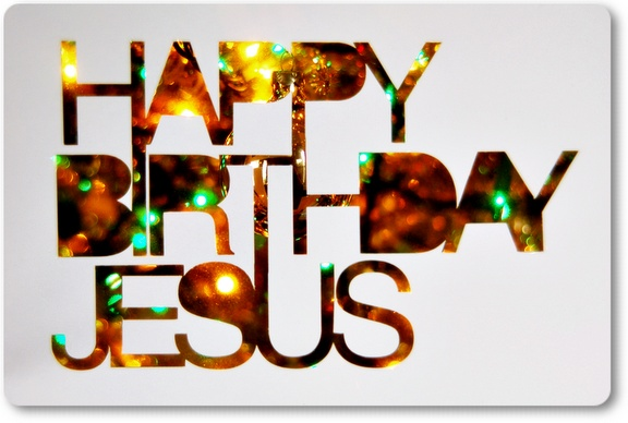 Happy Birthday Jesus!!