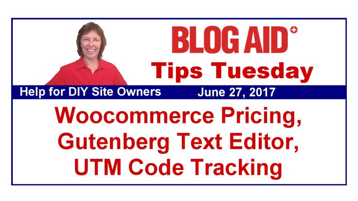 Tips Tuesday – Woocommerce Pricing, Gutenberg Text Editor, UTM Code Tracking