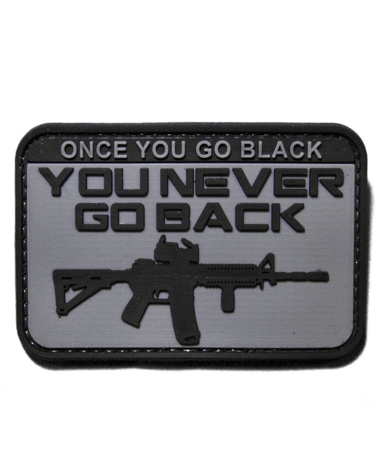 Tactical Morale Patch Black Rifle Once You go Black http://www.shadez-of-gray.com/clothing-apparel/morale-patches/once-you-go-black-rifle-pvc-morale-patch-by-tactical-morale-gear/