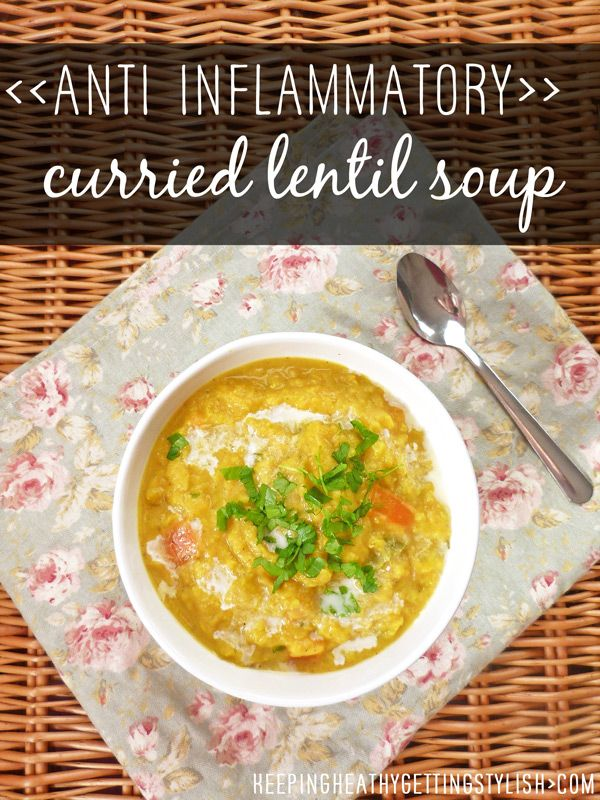 Recipe: Anti Inflammatory Curried Lentil Soup - Keeping Healthy Getting Stylish