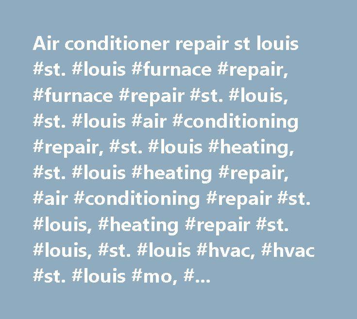Air conditioner repair st louis #st. #louis #furnace #repair, #furnace #repair #st. #louis, #st. #louis #air #conditioning #repair, #st. #louis #heating, #st. #louis #heating #repair, #air #conditioning #repair #st. #louis, #heating #repair #st. #louis, #st. #louis #hvac, #hvac #st. #louis #mo, #st. #louis #air #conditioning, #hvac #service #st. #louis, #st. #louis #hvac #repair…