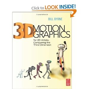 3D Motion Graphics for 2D Artists: Conquering the Third Dimension [Paperback] by Bill Byrne