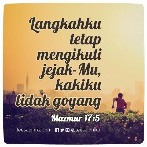 """""""Langkahku tetap mengikuti jejak-Mu, kakiku tidak goyang"""" ~Mazmur 17:5   #faith"""