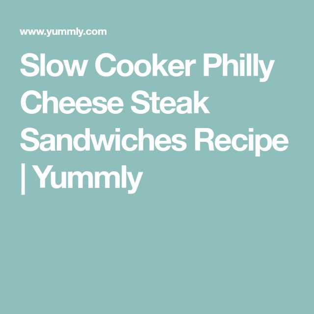 Slow Cooker Philly Cheese Steak Sandwiches Recipe | Yummly