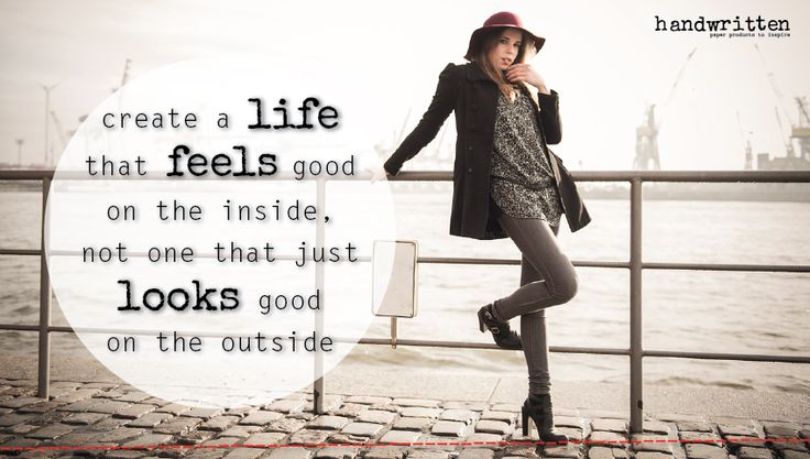 create a life that feels good on the inside, not one that just looks good on the outside! | handwritten by Kitty