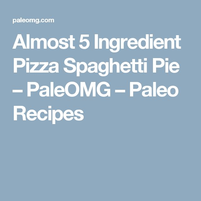 Almost 5 Ingredient Pizza Spaghetti Pie – PaleOMG – Paleo Recipes