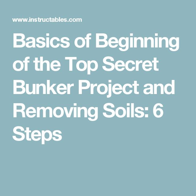 Basics of Beginning of the Top Secret Bunker Project and Removing Soils: 6 Steps